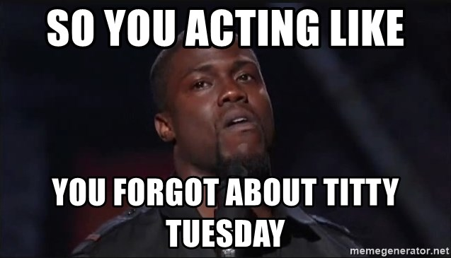 Kevin Hart Face - so you acting like you forgot about titty Tuesday