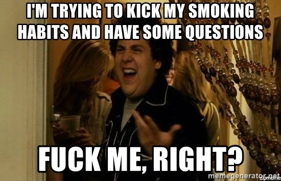 Jonah Hill - Fuck Me, Right? - I'm trying to kick my smoking habits and have some questions Fuck me, right?