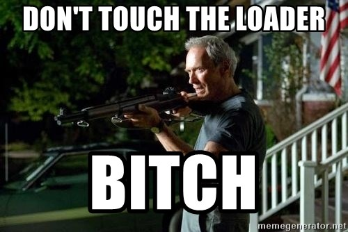 Clint Eastwood Get Off My Lawn - Don't touch the loader Bitch