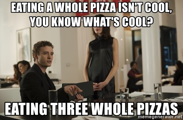 sean parker - Eating a whole pizza isn't cool, you know what's cool? eating three whole pizzas