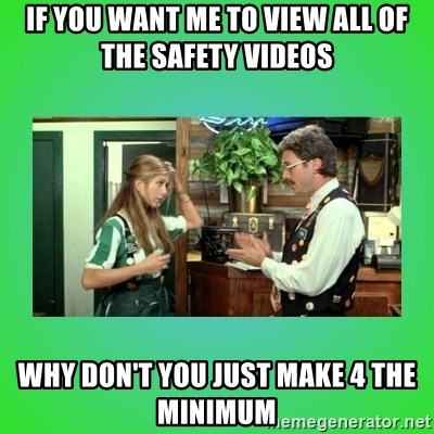 Office Space Flair - If you want me to view all of the safety videos why don't you just make 4 the minimum