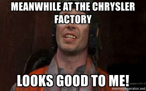 Crazy Eyes Steve - meanwhile at the chrysler factory Looks good to me!