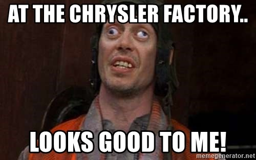 Crazy Eyes Steve - At the chrysler factory.. Looks good to me!