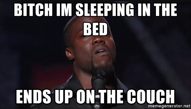 Kevin Hart Face - bitch im sleeping in the bed ends up on the couch