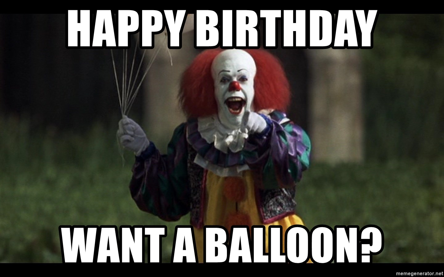 pennywise happy birthday HAPPY BIRTHDAY WANT A BALLOON?   Pennywise the Clown ballon   Meme  pennywise happy birthday
