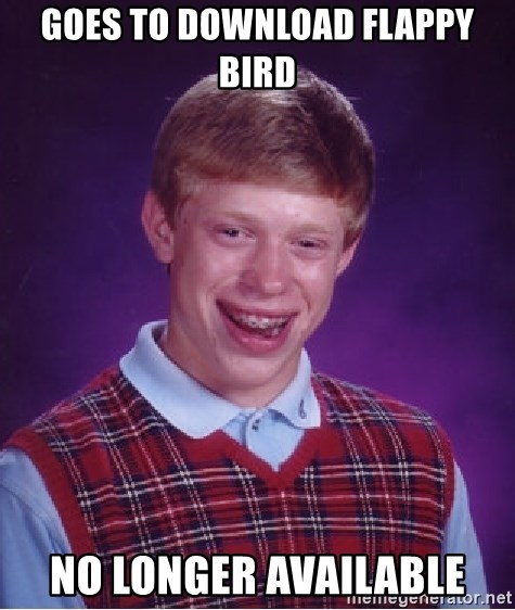 Bad Luck Brian - Goes to download flappy bird no longer available