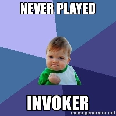 Success Kid - NEVER PLAYED INVOKER