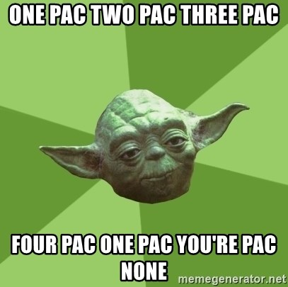 Advice Yoda Gives - one pac two pac three pac four pac one pac you're pac none