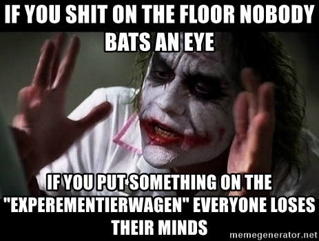 """joker mind loss - IF YOU SHIT ON THE FLOOR NOBODY BATS AN EYE IF YOU PUT SOMETHING ON THE """"EXPEREMENTIERWAGEN"""" EVERYONE LOSES THEIR MINDS"""