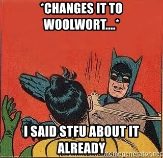 batman slap robin - *CHANGES IT TO WOOLWORT....* I SAID STFU ABOUT IT ALREADY
