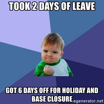 Success Kid - took 2 days of leave got 6 days off for holiday and base closure