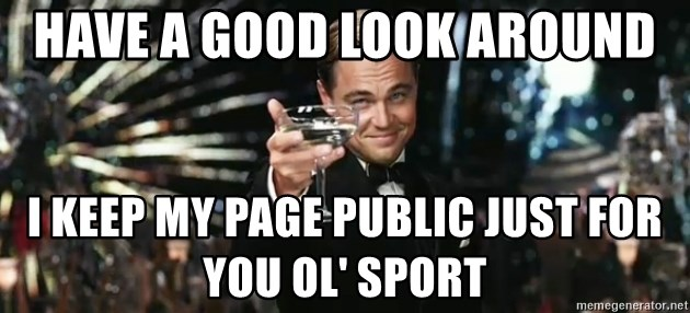 Great Gatsby - Have a good look around I keep my page public just for you ol' Sport