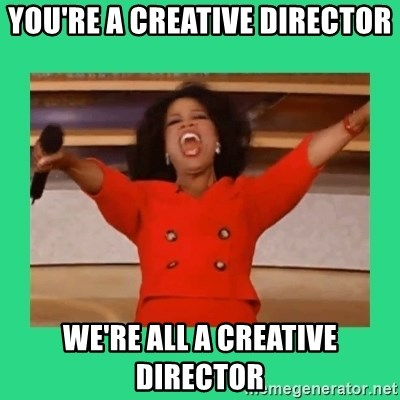 Oprah Car - YOU'RE A CREATIVE DIRECTOR WE'RE ALL A CREATIVE DIRECTOR