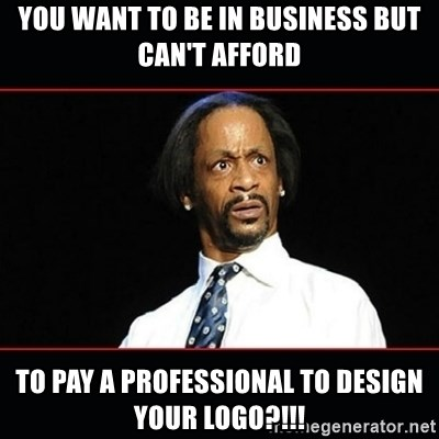 katt williams shocked - you want to be in business but can't afford to pay A professional to design your logo?!!!