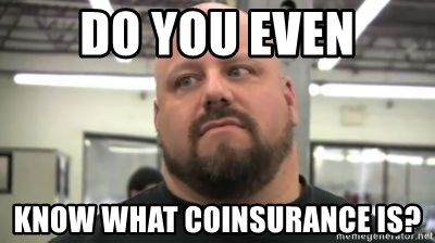 do you even lift - do you even know what coinsurance is?