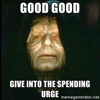 Darth Sidious - Good Good Give into the spending urge