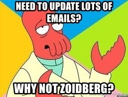 Need a New Drug Dealer? Why Not Zoidberg - Need to update lots of emails? why not zoidberg?