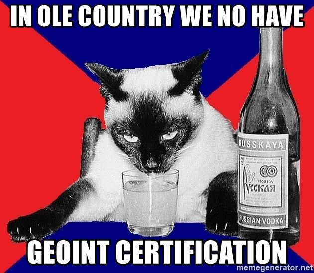 Alco-cat - IN OLE COUNTRY WE NO HAVE GEOINT CERTIFICATION