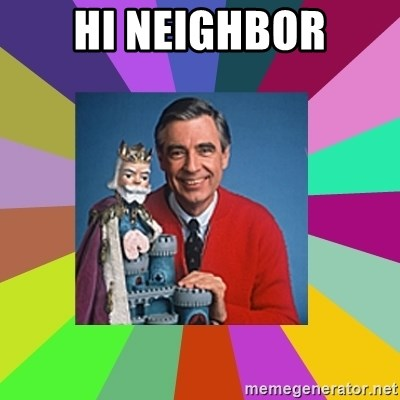 mr rogers  - Hi neighbor