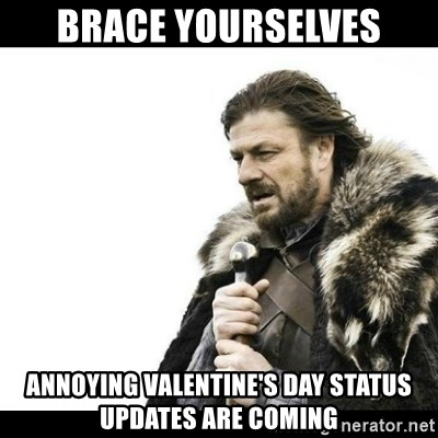 Winter is Coming - BRACE YOURSELVES ANNOYING VALENTINE'S DAY STATUS UPDATES ARE COMING