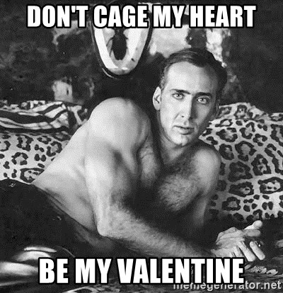 Romantic Nicolas Cage - don't cage my heart be my valentine