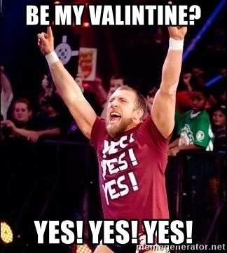 Daniel Bryan YES! - Be my valintine?  YES! yes! yes!