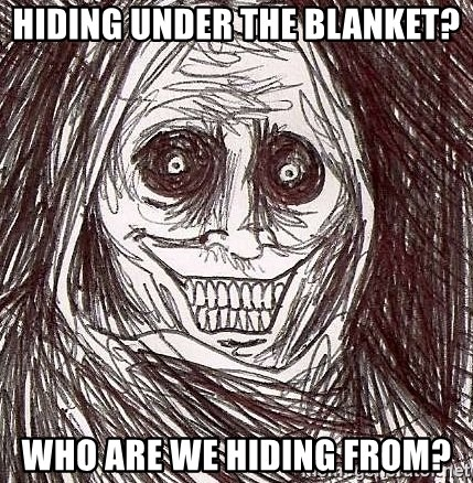 Shadowlurker - Hiding under the blanket? Who are we hiding from?