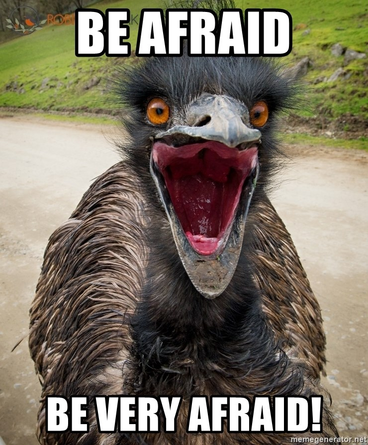 Be Afraid Be Very Afraid! - Emu