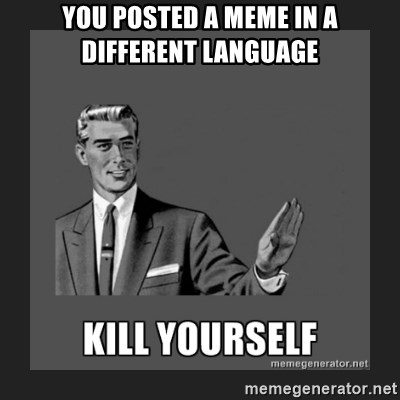 kill yourself guy - you posted a meme in a different language