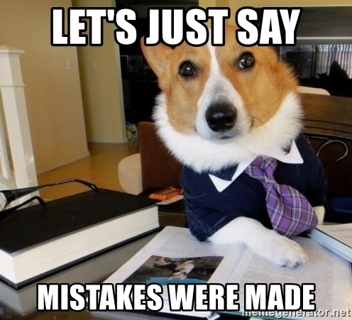 Dog Lawyer - Let's just say  Mistakes were made