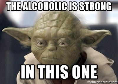 Master Yoda - the alcoholic is strong in this one