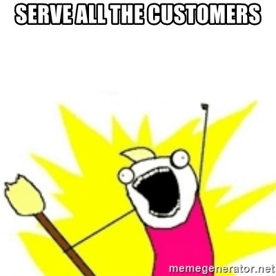 x all the y - serve all the customers