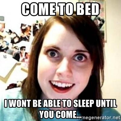 OAG - Come To Bed I wont be able to sleep until you come...
