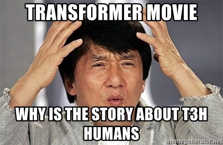 Jackie Chan - Transformer movie why is the story about t3h humans