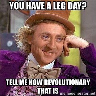Willy Wonka - You have a leg day? tell me how revolutionary that is