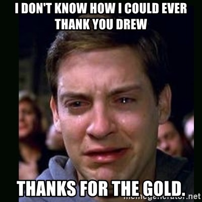 crying peter parker - i don't know how i could ever thank you drew thanks for the gold.