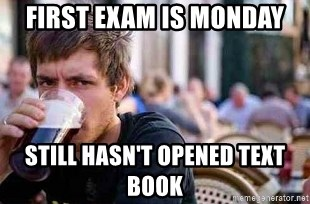 The Lazy College Senior - first exam is monday still hasn't opened text book
