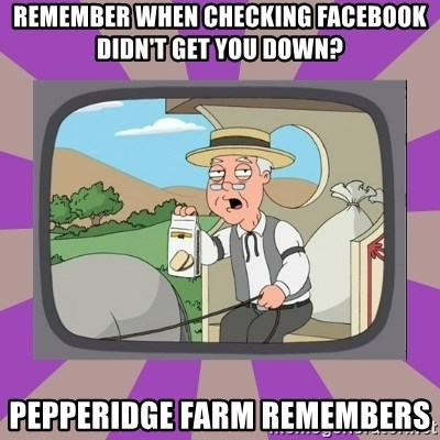 Pepperidge Farm Remembers FG - Remember when checking facebook didn't get you down? Pepperidge Farm Remembers