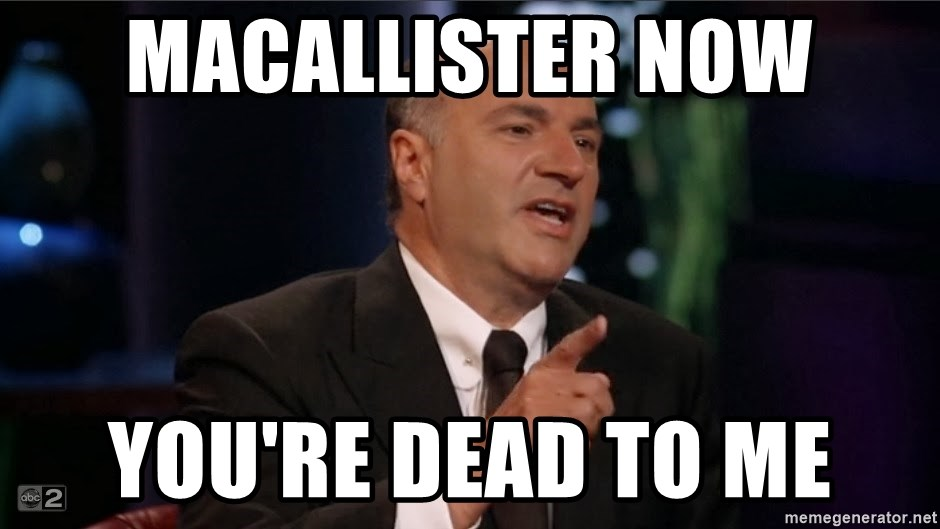 Shark Tank Kevin O'Leary  - Macallister now You're dead to me