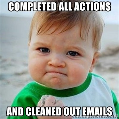 Victory Baby - Completed all actions aND CLEANED OUT EMAILS