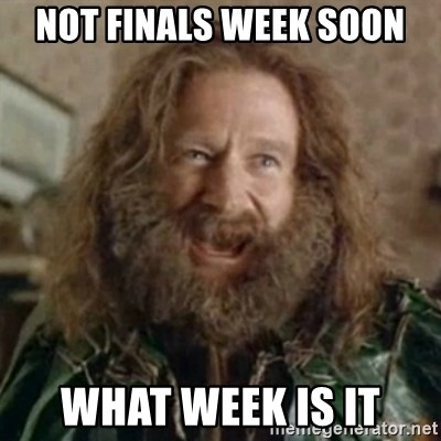 What Year - NOT FINALS WEEK SOON WHAT WEEK IS IT