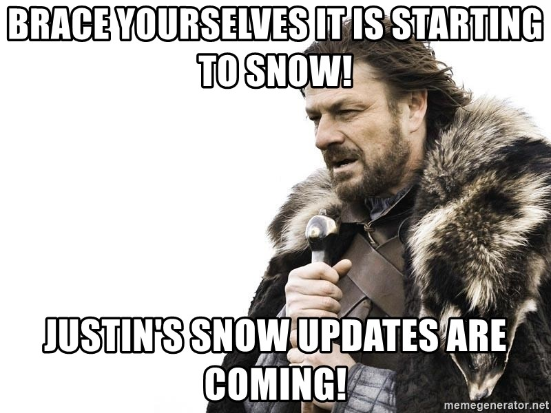 Winter is Coming - Brace yourselves It is starting to snow! Justin's snow updates are coming!