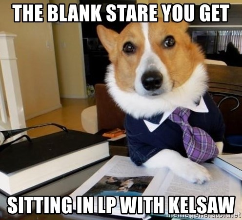 Dog Lawyer - The blank stare you get sitting in LP with Kelsaw