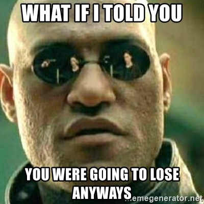 What If I Told You - what if i told you you were going to lose anyways