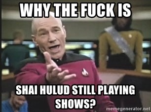 Picard Wtf - Why The Fuck is Shai Hulud still playing shows?