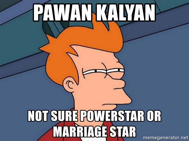 Futurama Fry - pawan kalyan not sure powerstar or marriage star