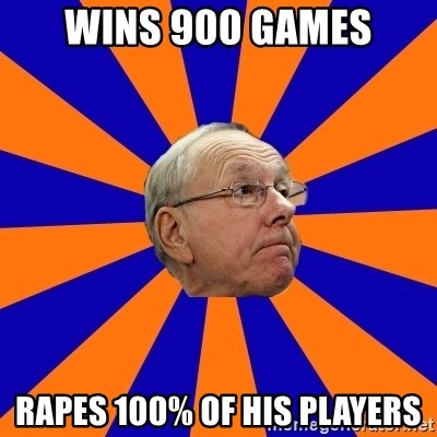 Jim Boeheim - Wins 900 games Rapes 100% of his players