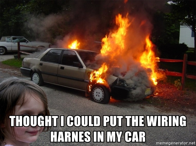 Thought I Could Put The Wiring Harnes In My Car Disaster Girl Car Fire Meme Generator