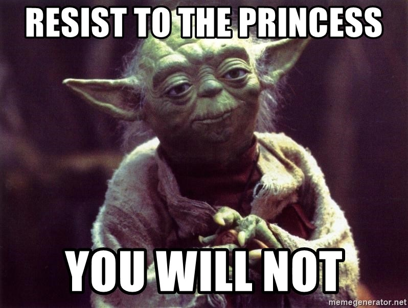 Yoda - Resist TO THE PRINCESS YOU WILL NOT