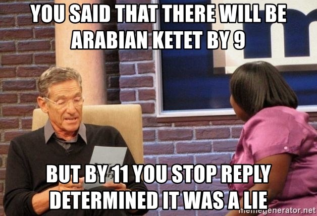 Maury Lie Detector - YOU SAID THAT THERE WILL BE ARABIAN KETET BY 9 BUT BY 11 YOU STOP REPLY DETERMINED IT WAS A LIE